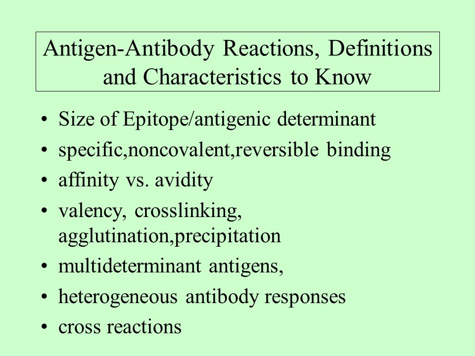 Antigen-Antibody Reactions, Definitions and Characteristics to Know Size of Epitope/antigenic determinant specific,noncovalent,reversible binding affinity vs.