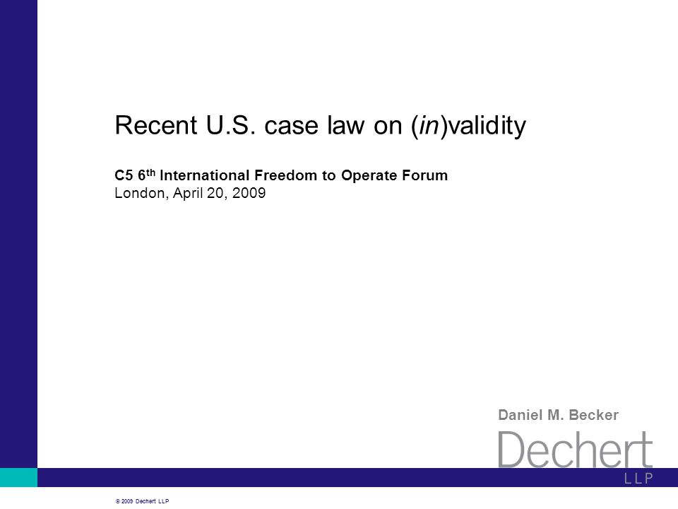 © 2009 Dechert LLP Recent U.S. case law on (in)validity Daniel M.