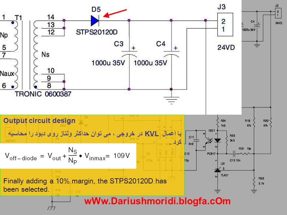 Output circuit design با اعمال KVL در خروجی ، می توان حداکثر ولتاز روی دیود را محاسبه کرد. Finally adding a 10% margin, the STPS20120D has been select