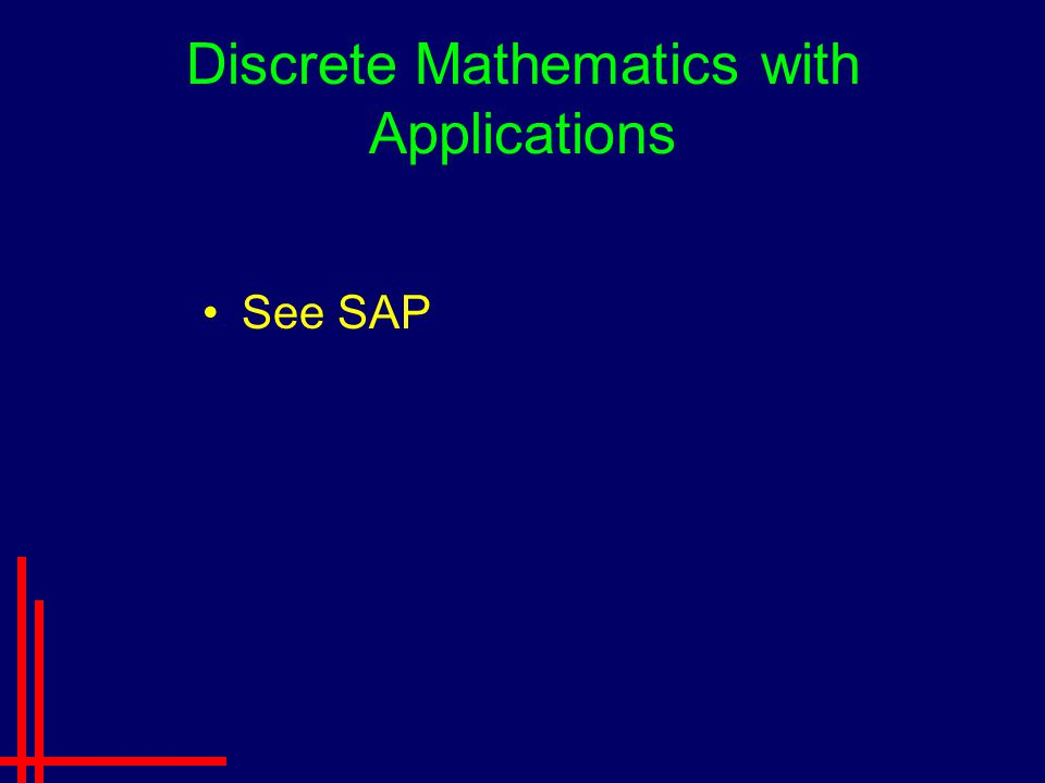 Discrete Mathematics with Applications See SAP
