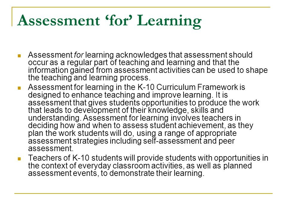 Assessment 'of' Learning Enables teachers to report on the status of student learning at various points in the teaching and learning program.