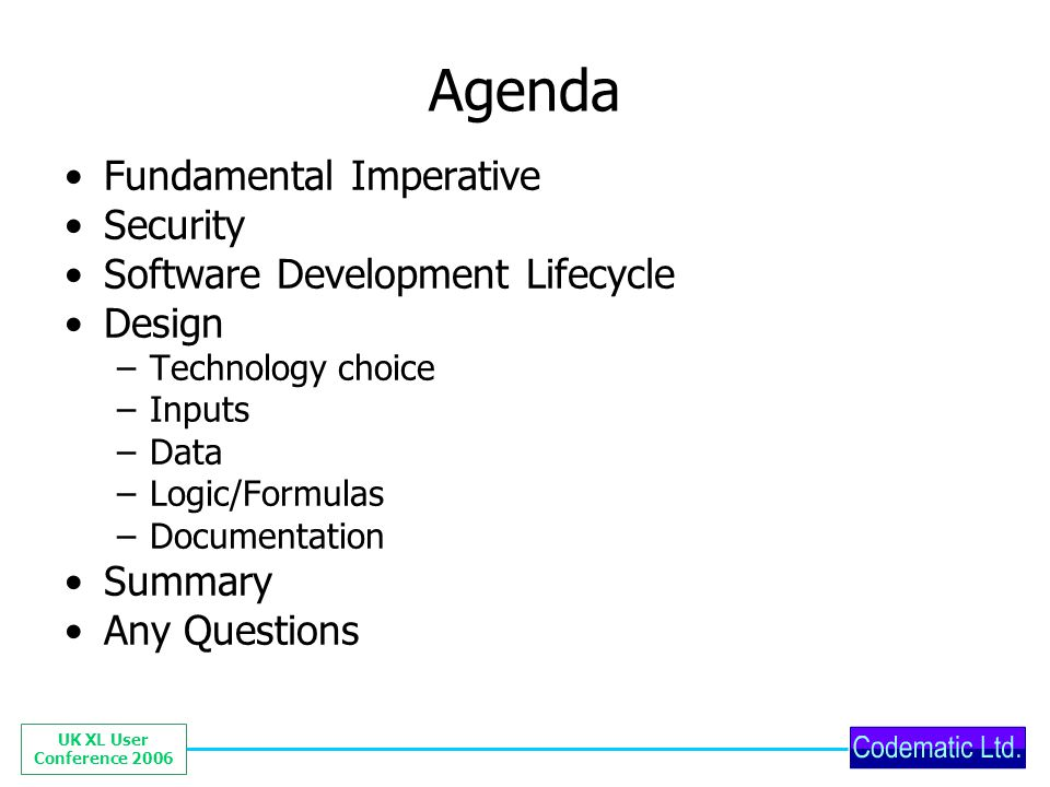 UK XL User Conference 2006 Fundamental Imperative Manage complexity (McConnell) Solution complexity grows at 4 x the rate of problem complexity.