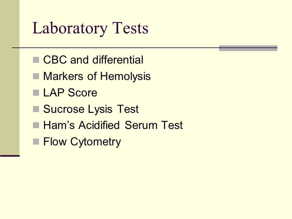 Laboratory Tests CBC and differential Markers of Hemolysis LAP Score Sucrose Lysis Test Ham's Acidified Serum Test Flow Cytometry