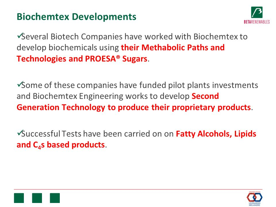Biochemtex Developments Several Biotech Companies have worked with Biochemtex to develop biochemicals using their Methabolic Paths and Technologies an