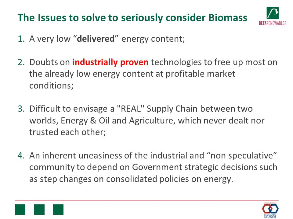 """The Issues to solve to seriously consider Biomass 1.A very low """"delivered"""" energy content; 2.Doubts on industrially proven technologies to free up mos"""