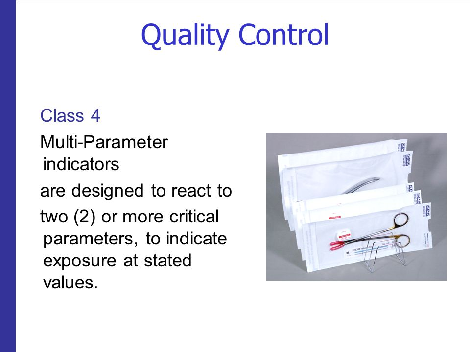 Quality Control Class 4 Multi-Parameter indicators are designed to react to two (2) or more critical parameters, to indicate exposure at stated values.