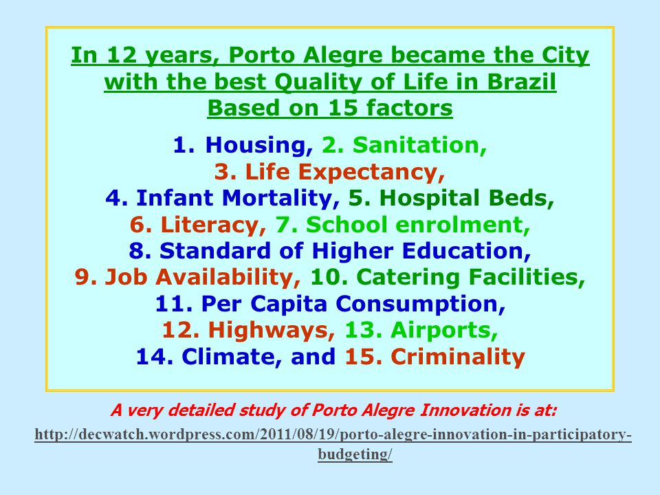 Porto Alegre's Innovative Participatory Budgeting (PB) process 1.The 497 sq. km city was divided into 16 wards. Many pre-planned minor discussion meet