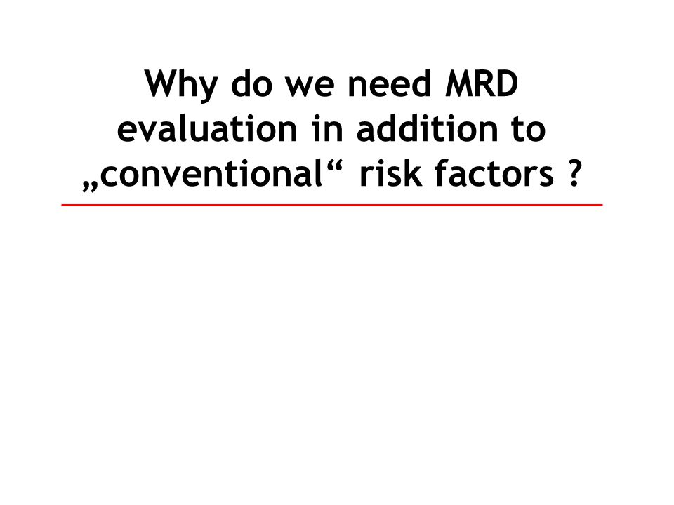 "Why do we need MRD evaluation in addition to ""conventional"" risk factors ?"
