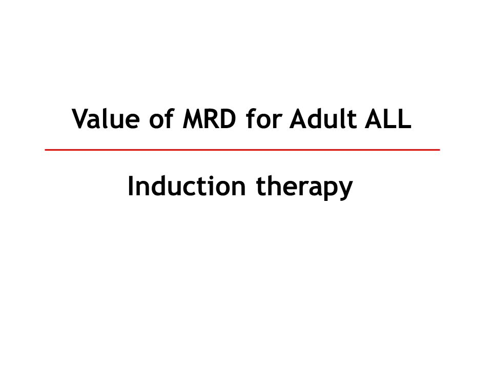 Value of MRD for Adult ALL Induction therapy