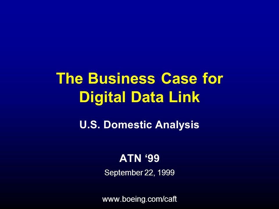 U.S. Domestic Analysis ATN '99 September 22, 1999 www.boeing.com/caft The Business Case for Digital Data Link