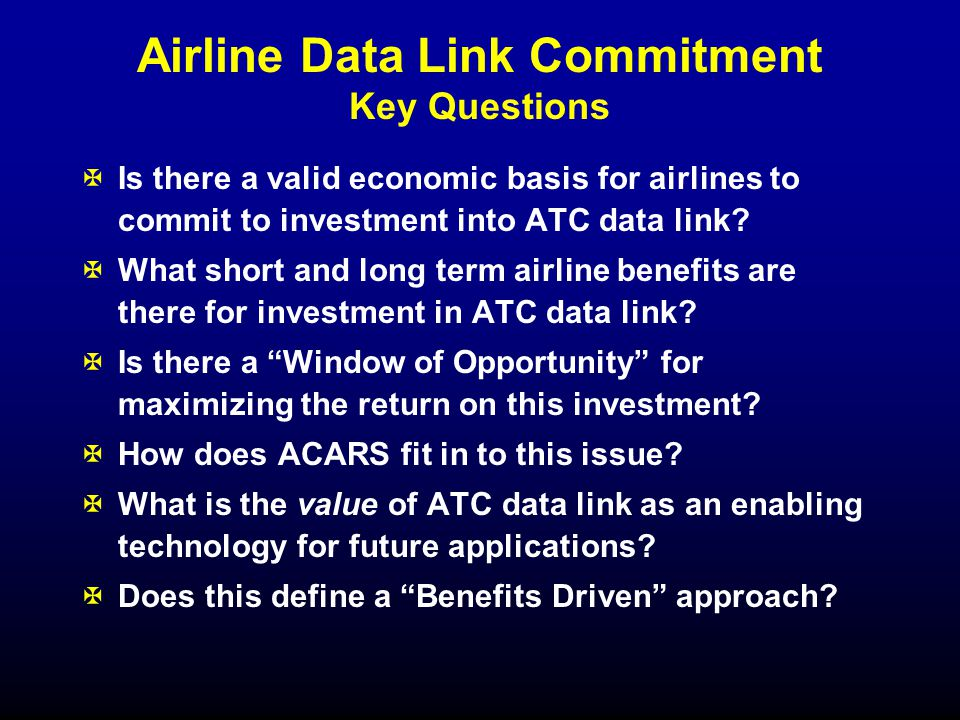 Airline Data Link Commitment Key Questions XIs there a valid economic basis for airlines to commit to investment into ATC data link.