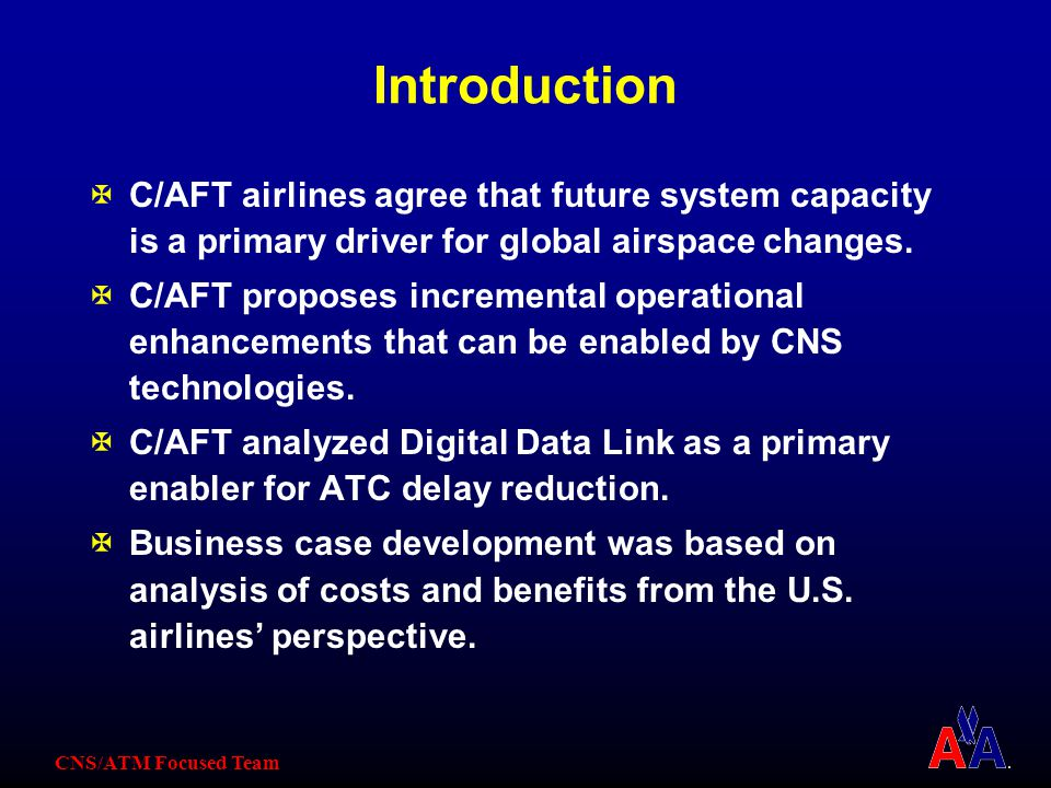 CNS/ATM Focused Team XStage 0 Tied to AOC infrastructure readiness AOC benefits biggest driver (message cost reduction and penalty avoidance) No ATC delay reduction benefits High forward fit of VDL-2 equipment, low retrofit XStage 1 Tied to ATC infrastructure readiness Both ATC delay reduction and AOC benefits Increased forward fit, med retrofit Ends when airlines equip more aggressively due to infrastructure maturity and realized benefits XStage 2 Tied to ATC infrastructure maturity Both ATC delay delay reduction and AOC benefits Increased forward fit, high retrofit Model Inputs Three Stages of Equipage