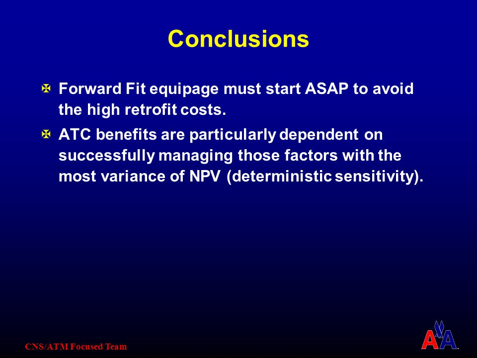 CNS/ATM Focused Team Conclusions XForward Fit equipage must start ASAP to avoid the high retrofit costs.