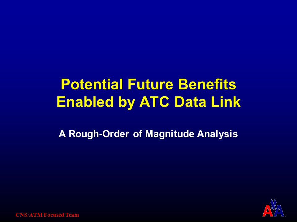 CNS/ATM Focused Team Potential Future Benefits Enabled by ATC Data Link A Rough-Order of Magnitude Analysis
