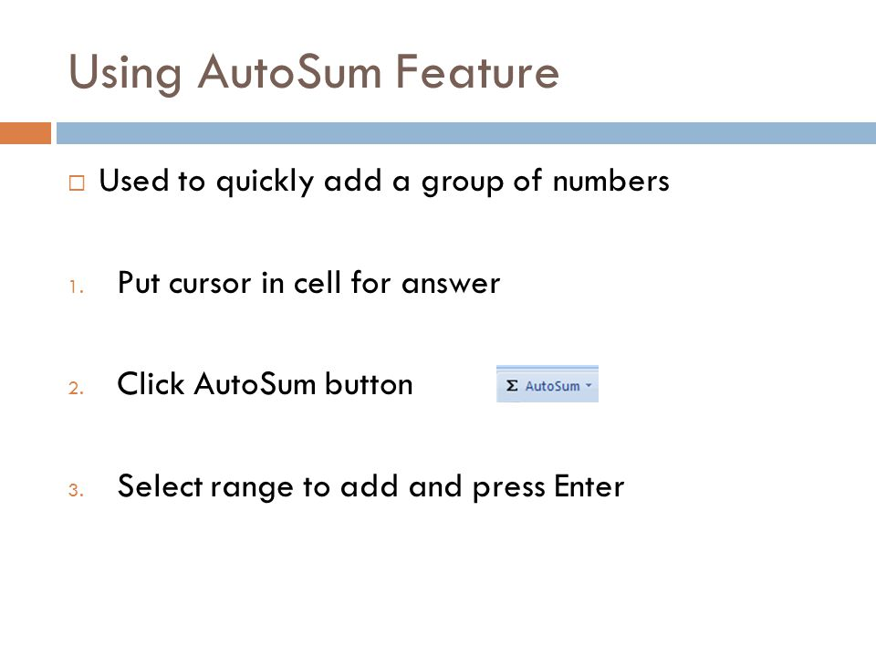Using AutoSum Feature  Used to quickly add a group of numbers 1.
