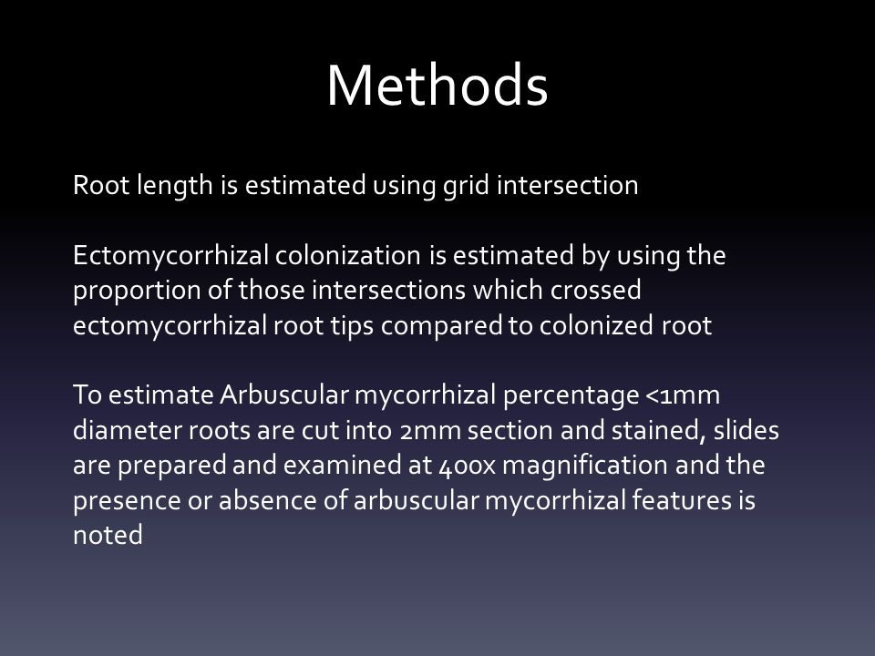 Methods Root length is estimated using grid intersection Ectomycorrhizal colonization is estimated by using the proportion of those intersections whic