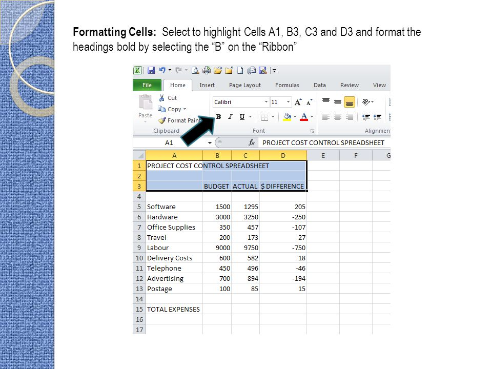 Formatting Cells: Select to highlight Cells A1, B3, C3 and D3 and format the headings bold by selecting the B on the Ribbon