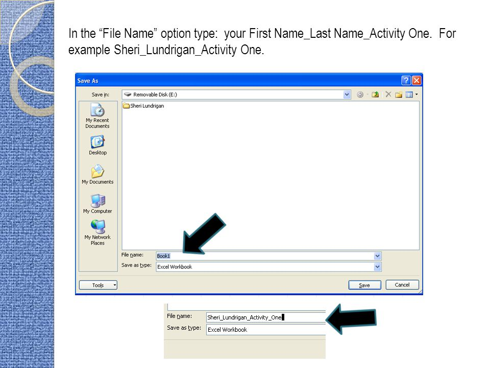 In the File Name option type: your First Name_Last Name_Activity One.