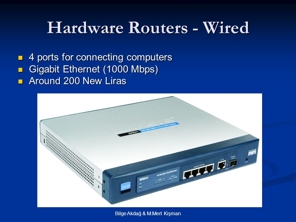 Bilge Akdağ & M.Mert Kişman Hardware Routers - Wired 4 ports for connecting computers 4 ports for connecting computers Gigabit Ethernet (1000 Mbps) Gi