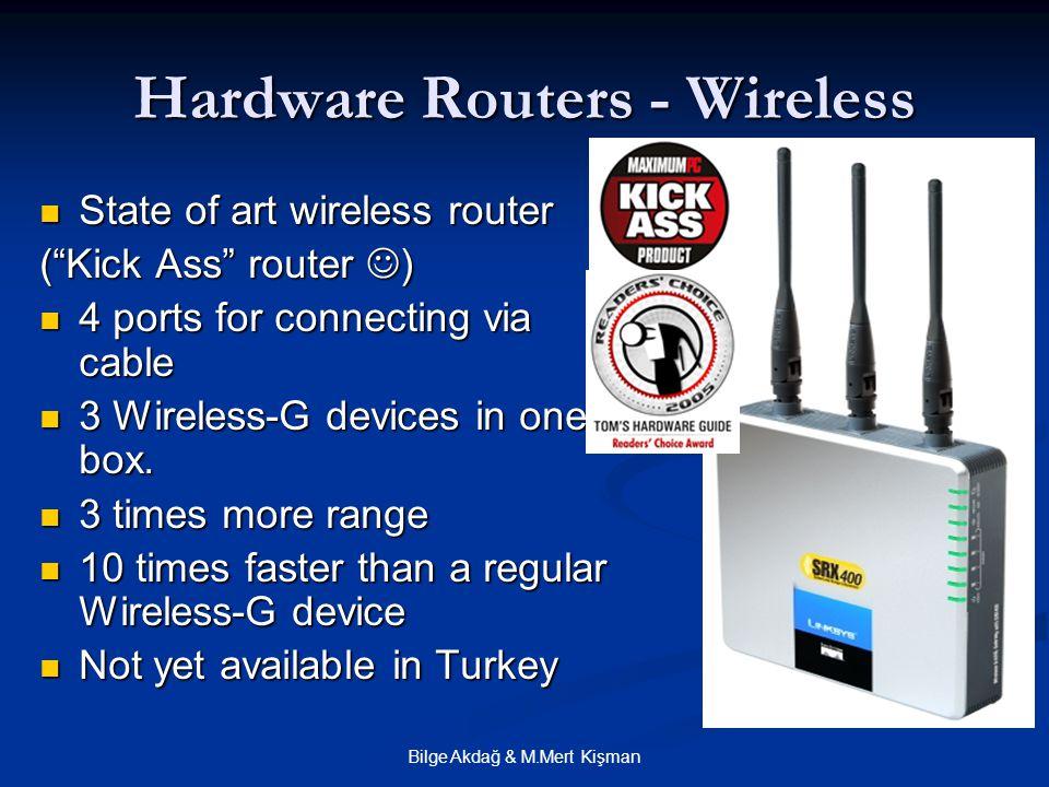 Bilge Akdağ & M.Mert Kişman Hardware Routers - Wireless State of art wireless router State of art wireless router ( Kick Ass router ) 4 ports for connecting via cable 4 ports for connecting via cable 3 Wireless-G devices in one box.