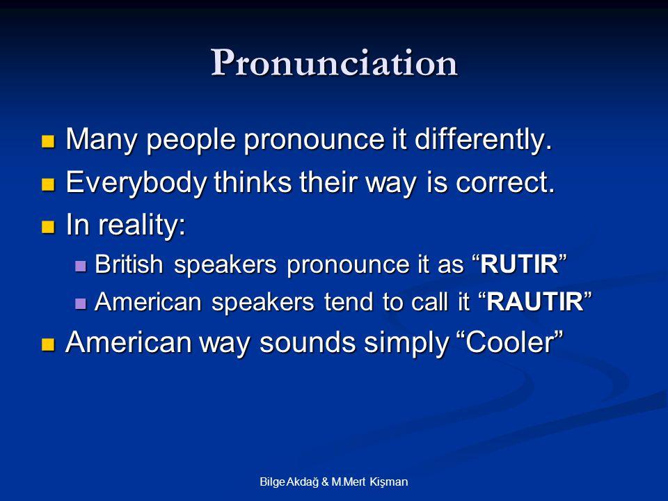 Bilge Akdağ & M.Mert Kişman Pronunciation Many people pronounce it differently.