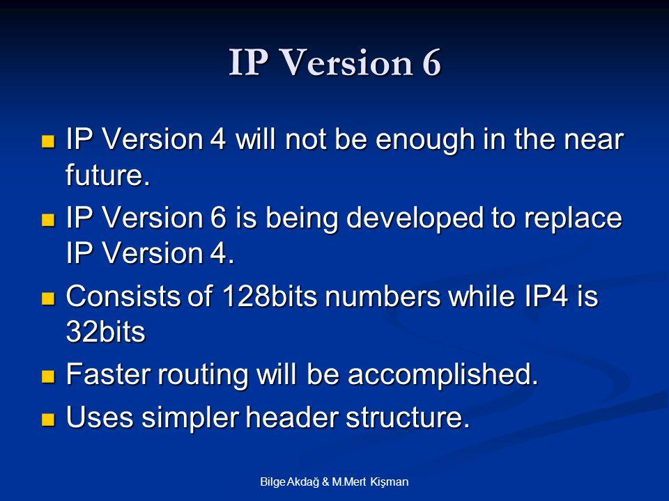 Bilge Akdağ & M.Mert Kişman IP Version 6 IP Version 4 will not be enough in the near future.
