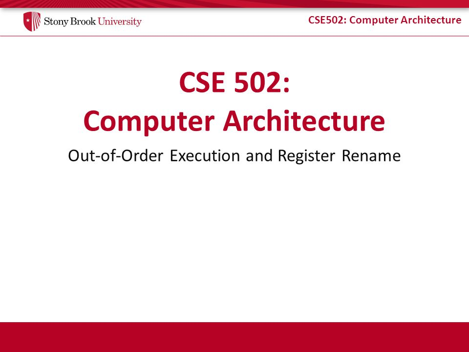 CSE502: Computer Architecture Tomasulo Execute (X) value V1V2 FU T T2T1Top == Map Table Reservation Stations CDB.V CDB.T Fetched insns Regfile R T ==