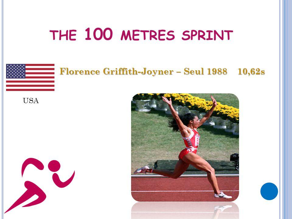 THE 100 METRES SPRINT Florence Griffith-Joyner – Seul 1988 10,62s USA