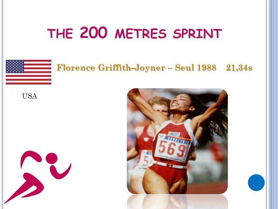 THE 200 METRES SPRINT Florence Griffith-Joyner – Seul 1988 21,34s USA
