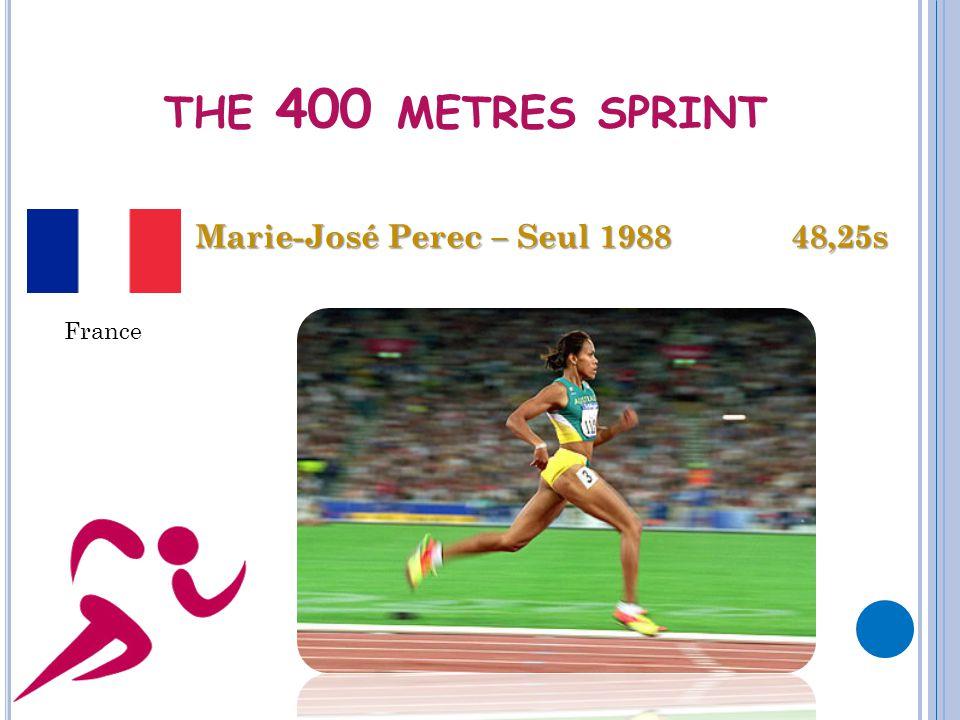 THE 400 METRES SPRINT Marie-José Perec – Seul 1988 48,25s France