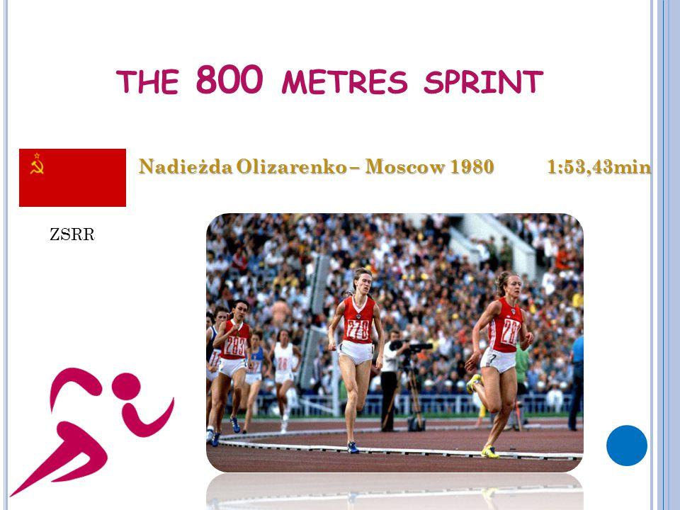 THE 800 METRES SPRINT Nadieżda Olizarenko – Moscow 1980 1:53,43min ZSRR