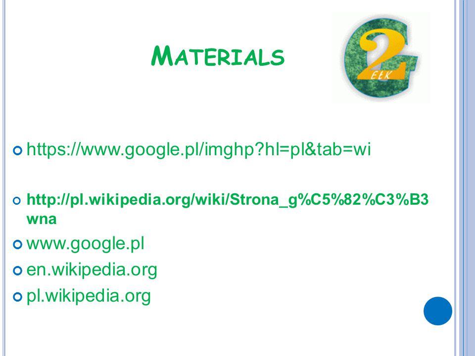 M ATERIALS https://www.google.pl/imghp?hl=pl&tab=wi http://pl.wikipedia.org/wiki/Strona_g%C5%82%C3%B3 wna www.google.pl en.wikipedia.org pl.wikipedia.