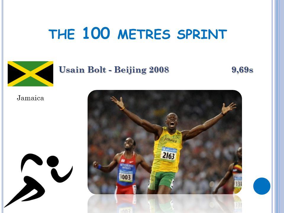 THE 100 METRES SPRINT Usain Bolt - Beijing 2008 9,69s Jamaica