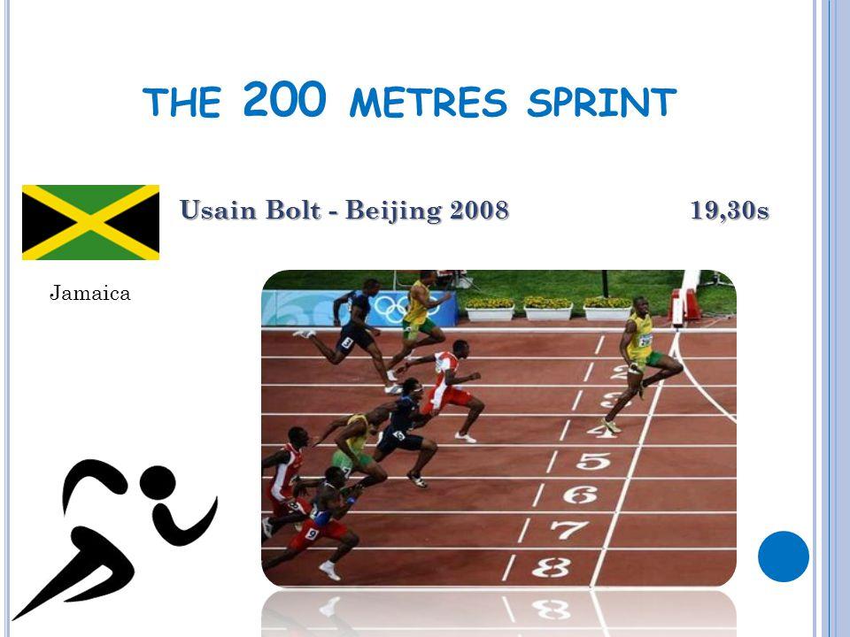 THE 200 METRES SPRINT Usain Bolt - Beijing 2008 19,30s Jamaica