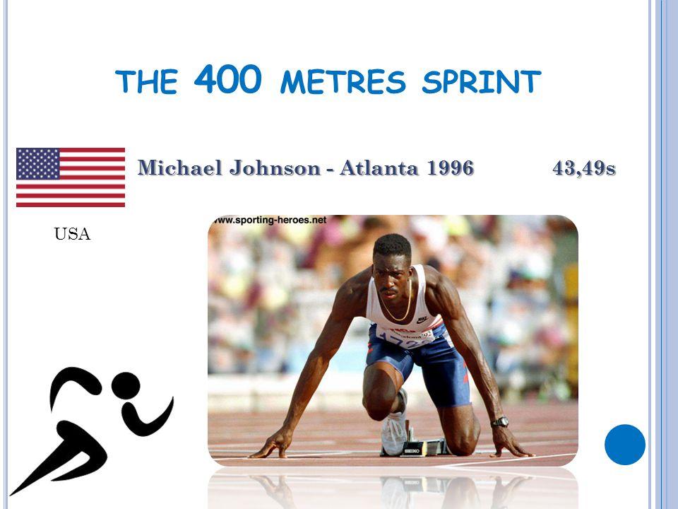 THE 400 METRES SPRINT Michael Johnson - Atlanta 1996 43,49s USA