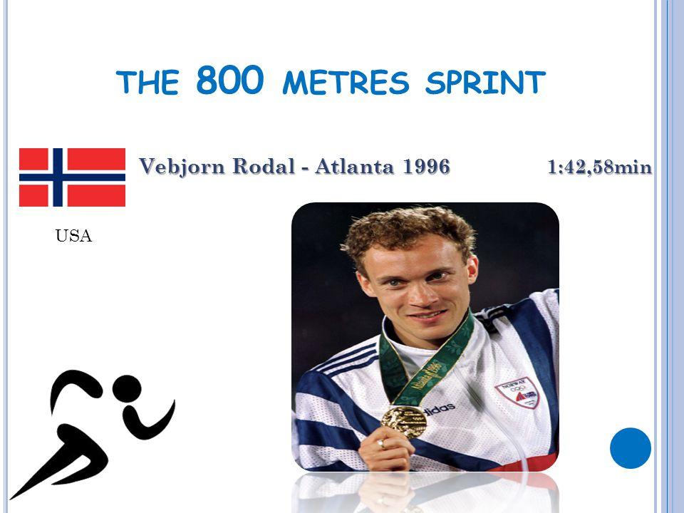 THE 800 METRES SPRINT Vebjorn Rodal - Atlanta 1996 1:42,58min USA
