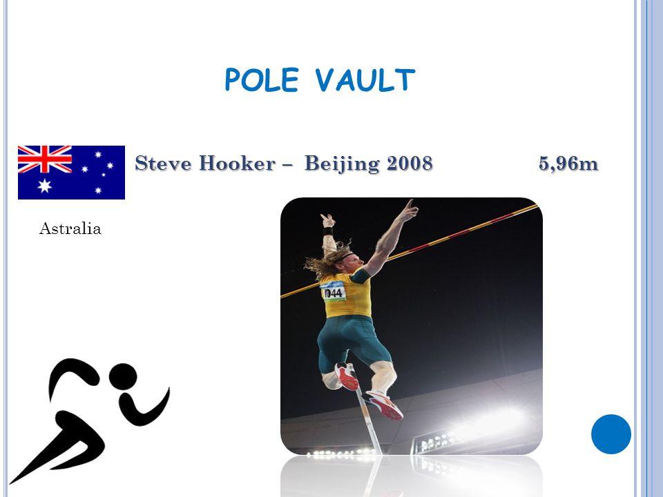 POLE VAULT Steve Hooker – Beijing 2008 5,96m Astralia