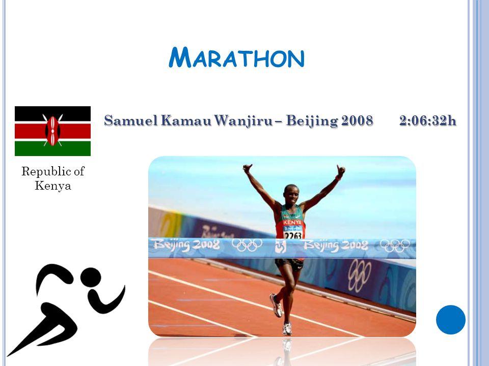 M ARATHON Samuel Kamau Wanjiru – Beijing 2008 2:06:32h Republic of Kenya