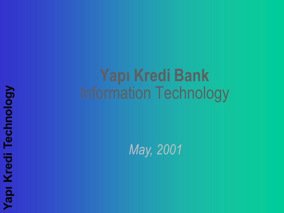Yapı Kredi Technology Yapı Kredi Bank Information Technology May, 2001