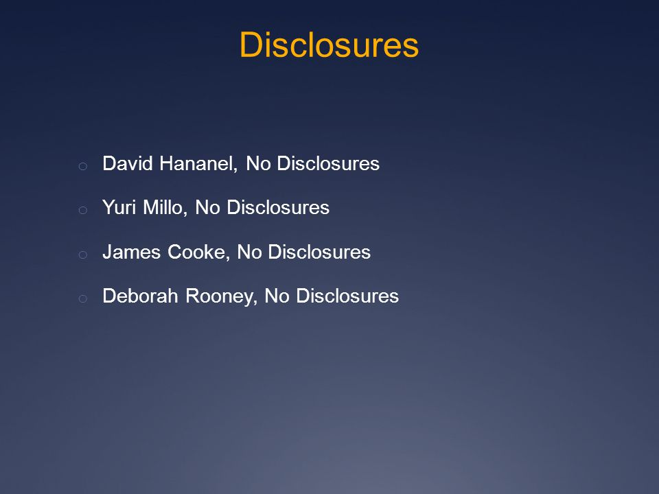 Disclosures o David Hananel, No Disclosures o Yuri Millo, No Disclosures o James Cooke, No Disclosures o Deborah Rooney, No Disclosures