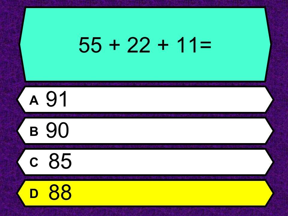 55 + 22 + 11= A 91 B 90 C 85 D 88