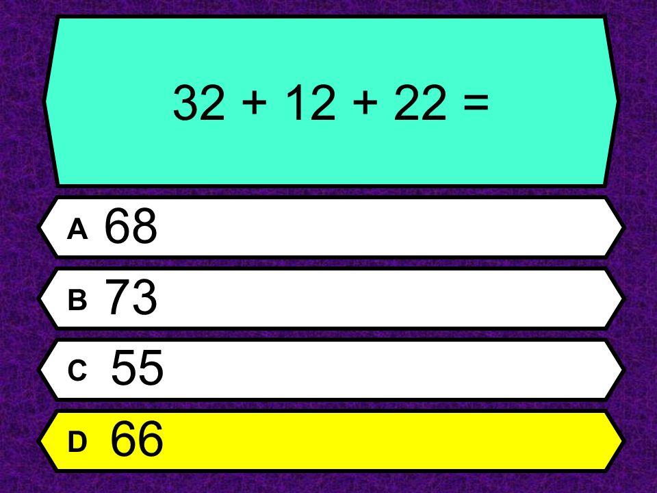 32 + 12 + 22 = A 68 B 73 C 55 D 66