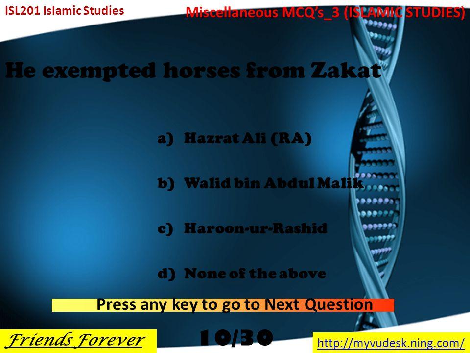 Who added second Azan for Friday Prayers a)Hazrat Abu Bakar (RA) b)Hazrat Umar (RA) c)Hazrat Usman (RA) d)Hazrat Ali (RA) ISL201 Islamic Studies Friends Forever http://myvudesk.ning.com/ Miscellaneous MCQ's_3 (ISLAMIC STUDIES) Press any key to go to Next Question 9/30