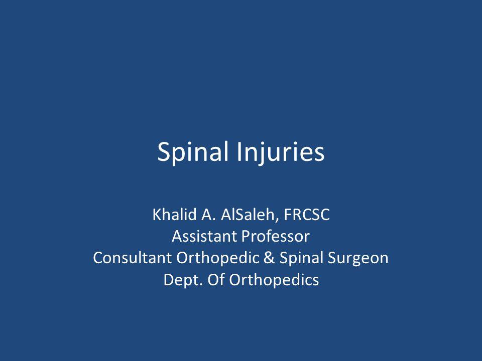 Spinal Injuries Khalid A. AlSaleh, FRCSC Assistant Professor Consultant Orthopedic & Spinal Surgeon Dept. Of Orthopedics