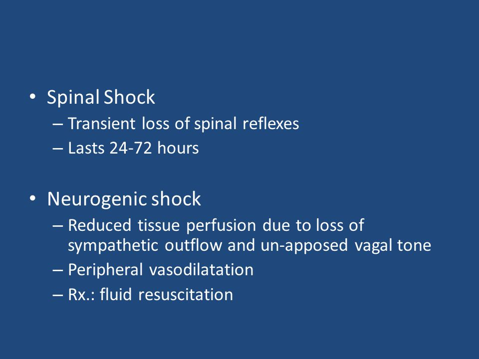 Spinal Shock – Transient loss of spinal reflexes – Lasts 24-72 hours Neurogenic shock – Reduced tissue perfusion due to loss of sympathetic outflow an