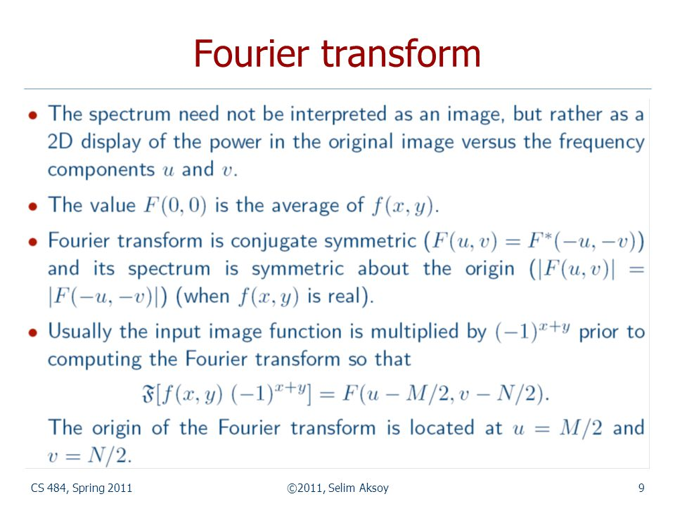 CS 484, Spring 2011©2011, Selim Aksoy20 Fourier transform Adapted from Shapiro and Stockman