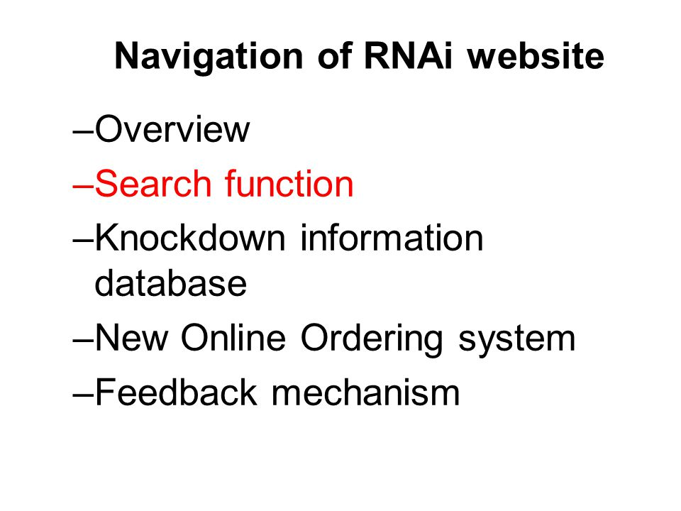 Navigation of RNAi website –Overview –Search function –Knockdown information database –New Online Ordering system –Feedback mechanism