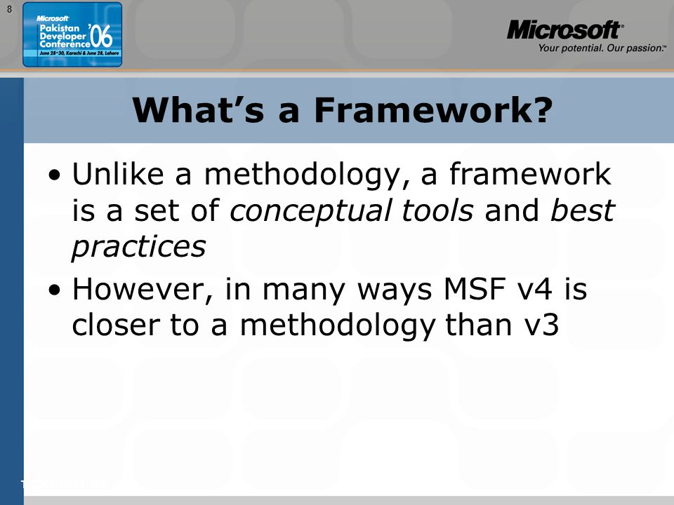 TEŽAVNOST: 2008 What's a Framework? Unlike a methodology, a framework is a set of conceptual tools and best practices However, in many ways MSF v4 is