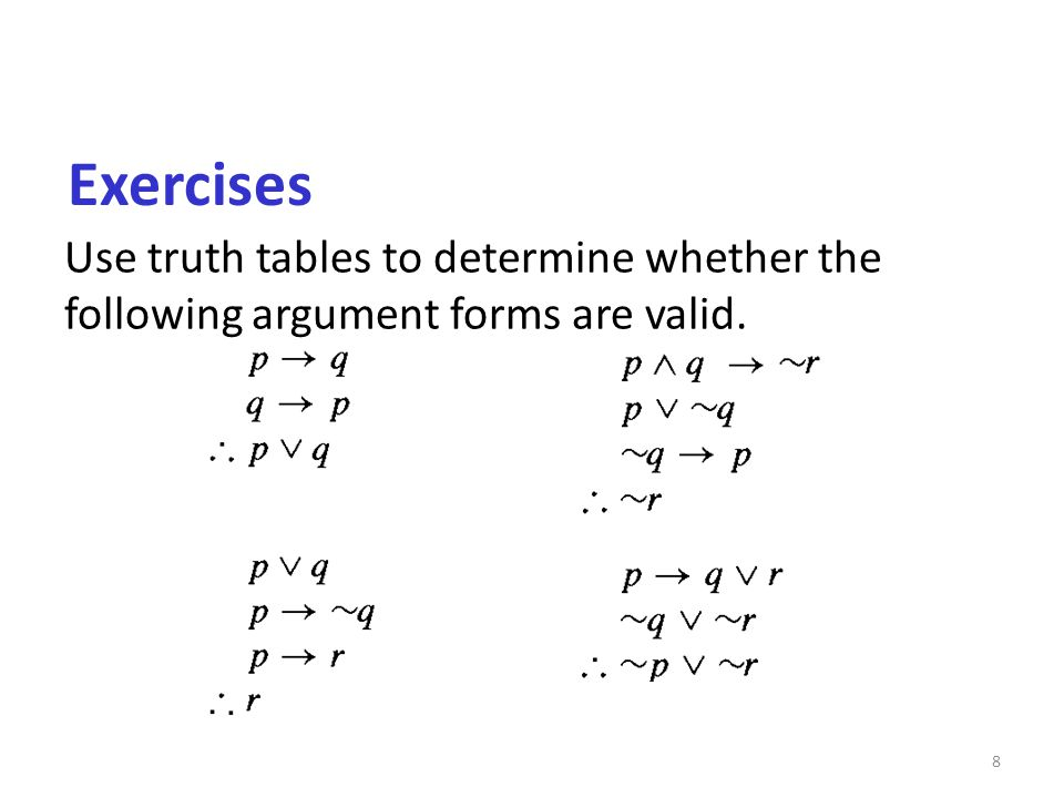 Exercises Use truth tables to determine whether the following argument forms are valid. 8