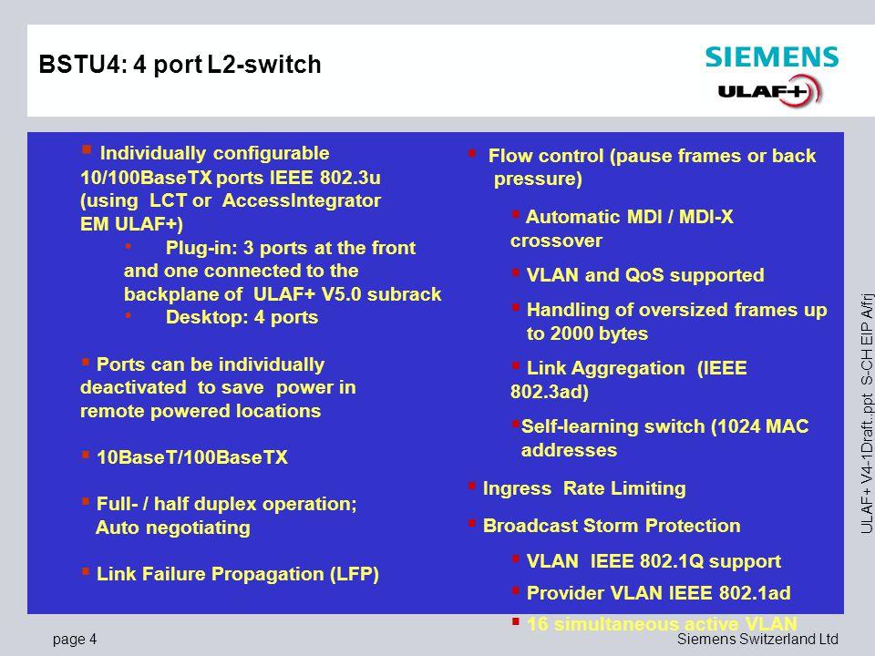 page 15Siemens Switzerland Ltd ULAF+ V4-1Draft..ppt S-CH EIP A/frj BSTU4 scalability 2x 4 wire pairs with Link Aggregation, up to 45,6Mbit/s NT 1 1 1 1 BSTU4 BSRU BSRU BSTU4 LT P1 2 2 2 2 1...